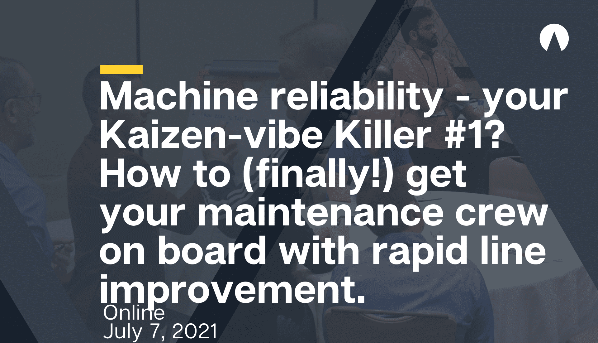 Machine reliability – your Kaizen-vibe Killer #1? How to (finally!) get your maintenance crew on board with rapid line improvement