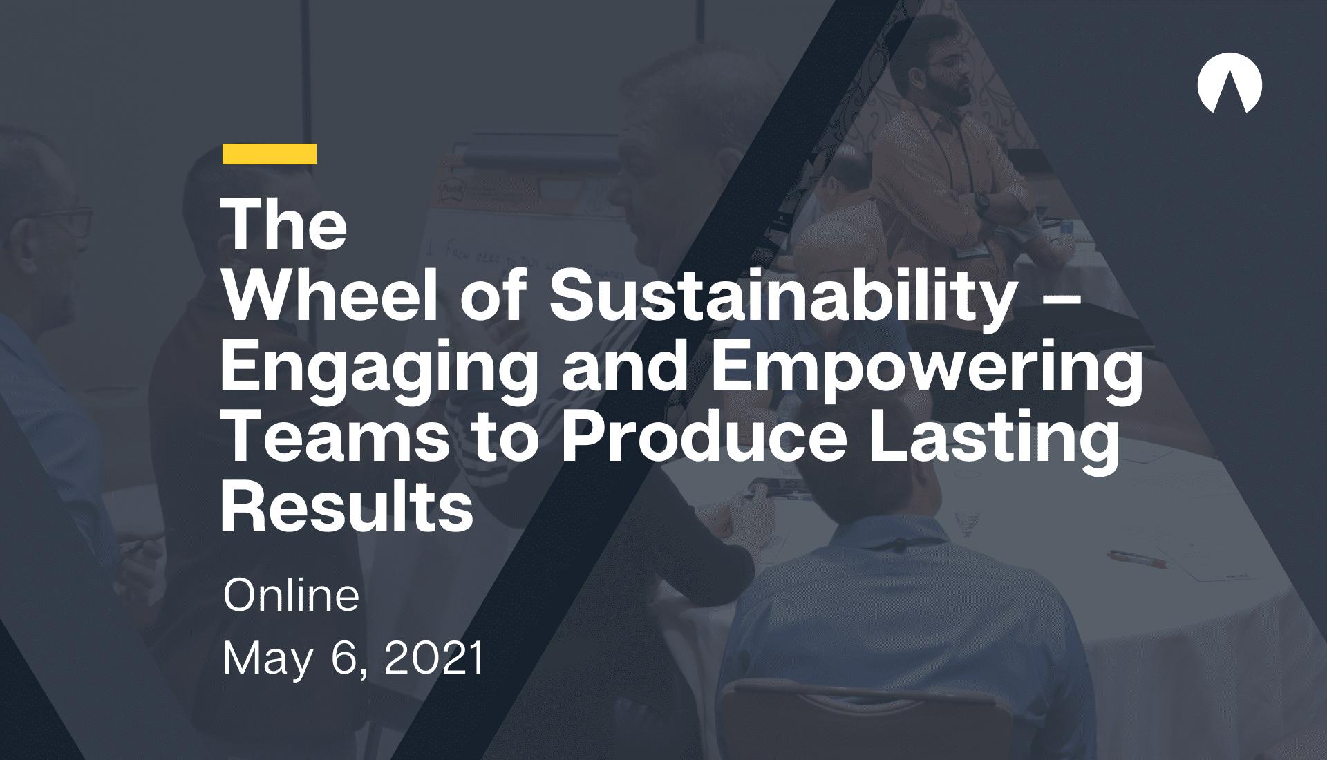The Wheel of Sustainability – Engaging and Empowering Teams to Produce Lasting Results
