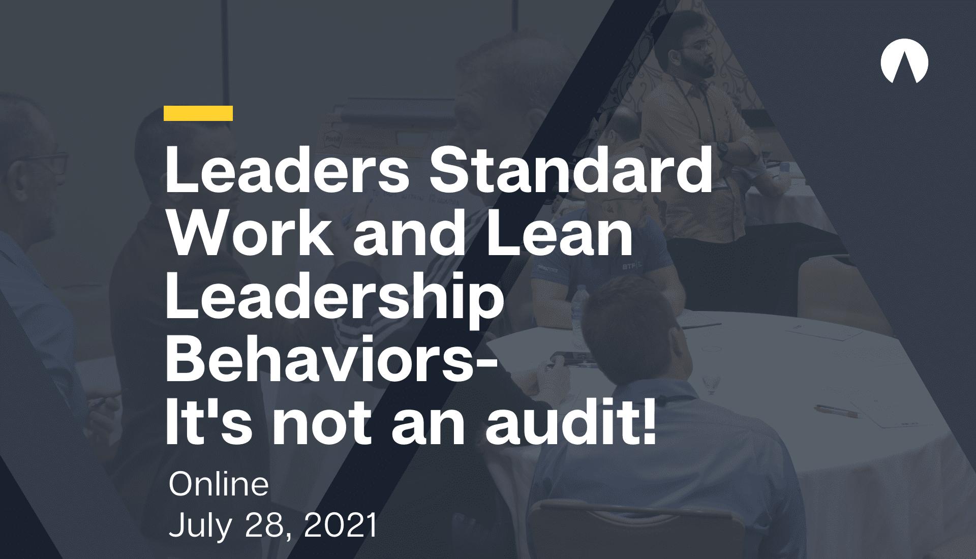 Leaders Standard Work and Lean Leadership Behaviors- It's not an audit!