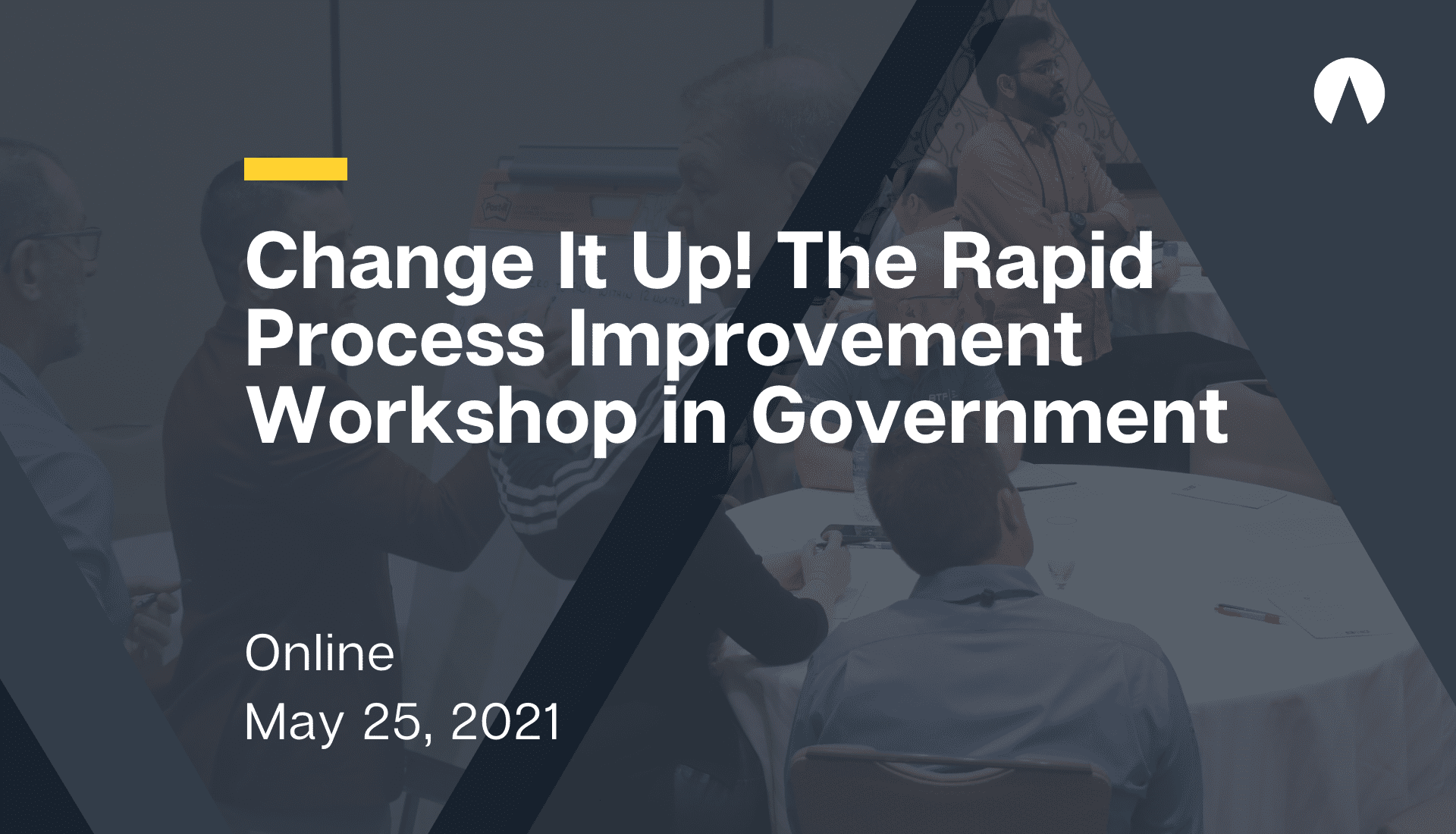 Change It Up!  The Rapid Process Improvement Workshop in Government