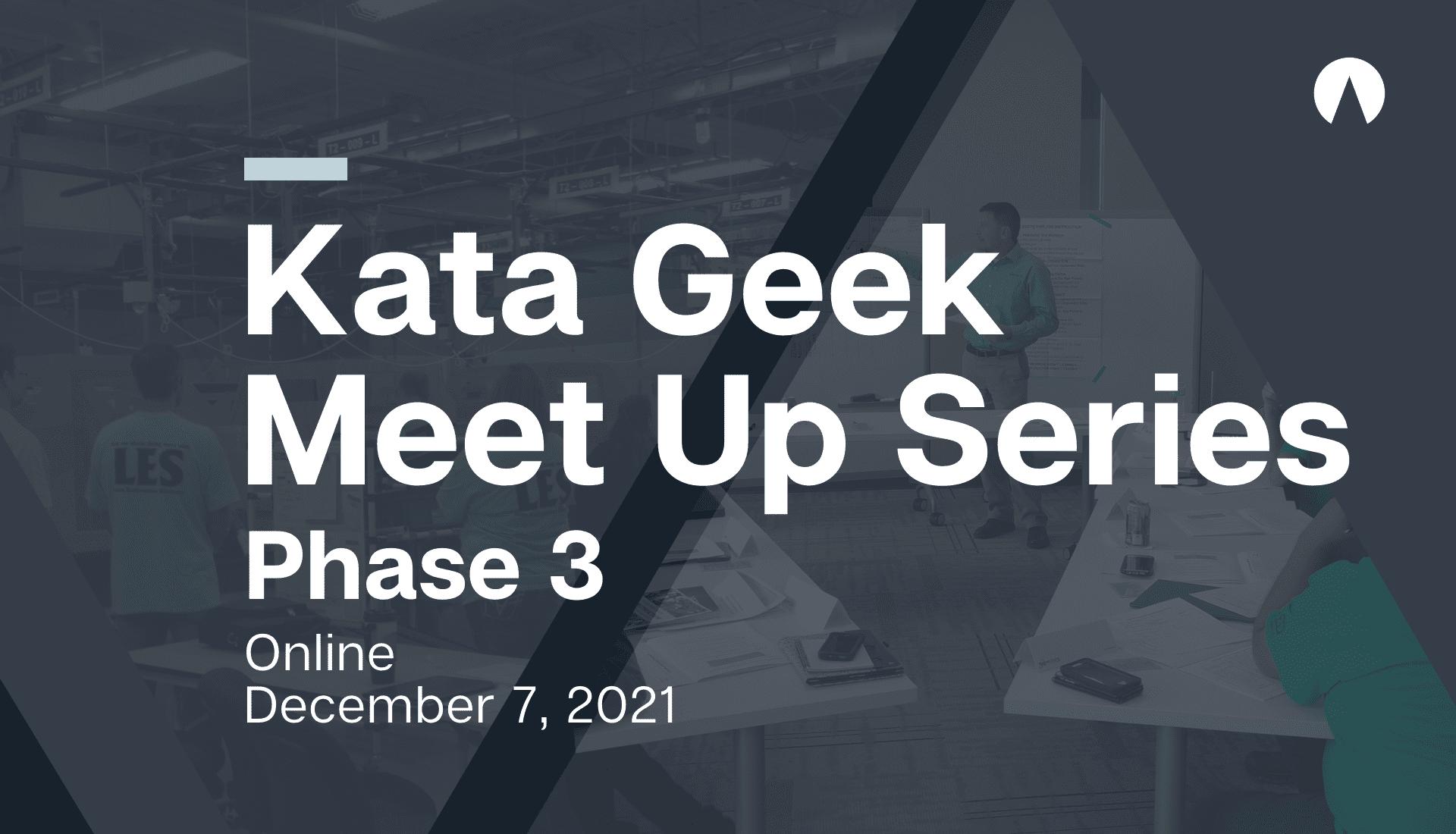Kata Geek Meet Up Series: Phase 3