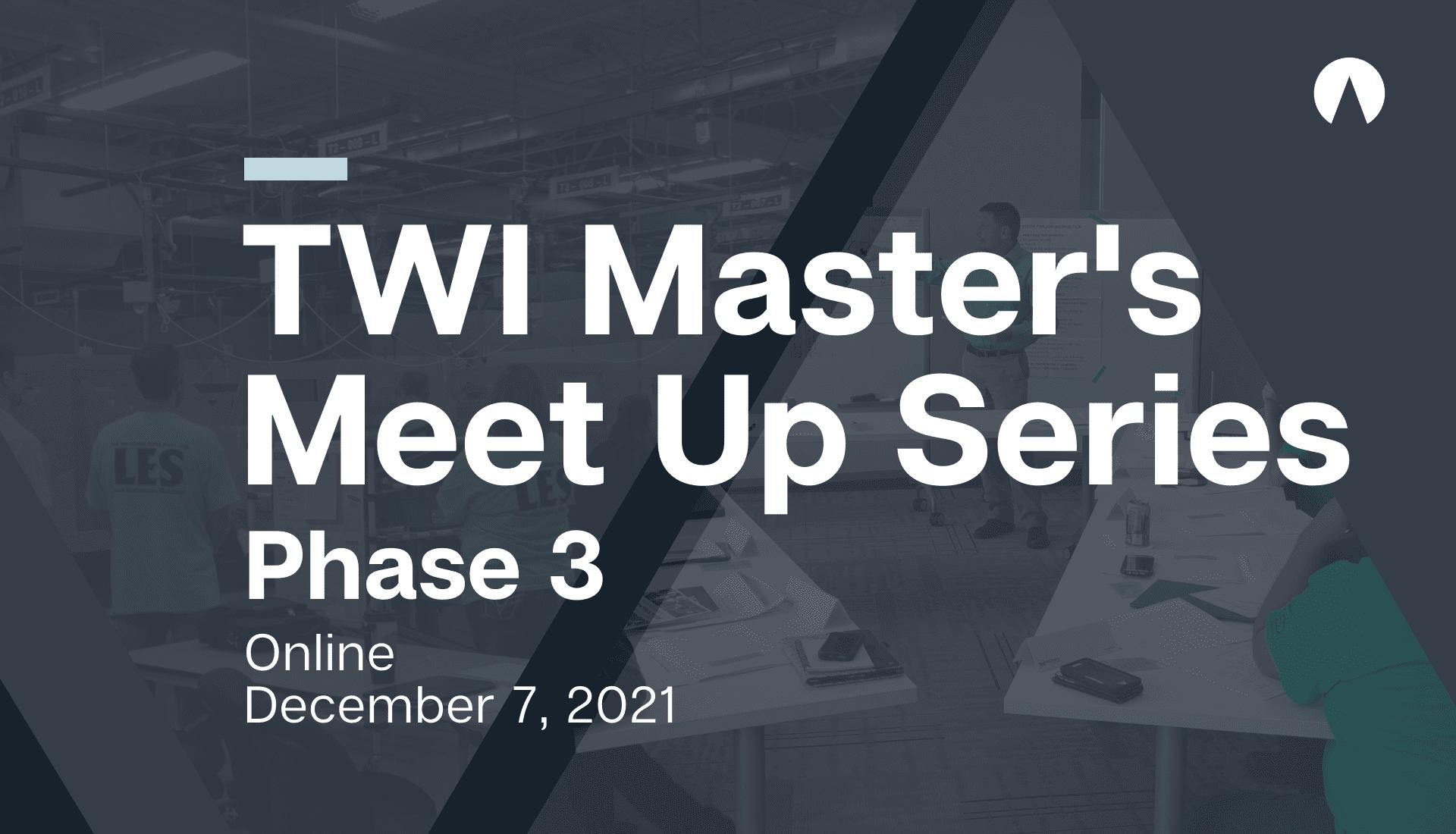 TWI Master's Meet Up: Phase 3